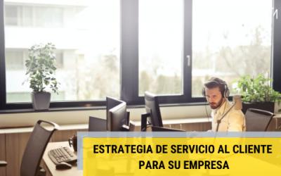 ¿Cómo crear una estrategia de servicio al cliente para su negocio?